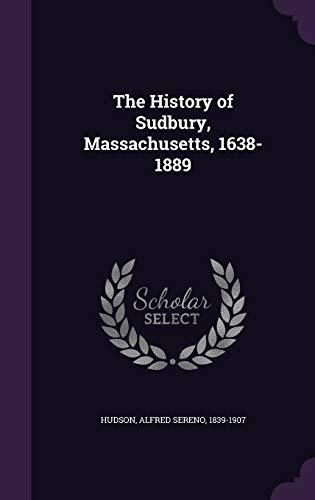 9781342053251: The History of Sudbury, Massachusetts, 1638-1889