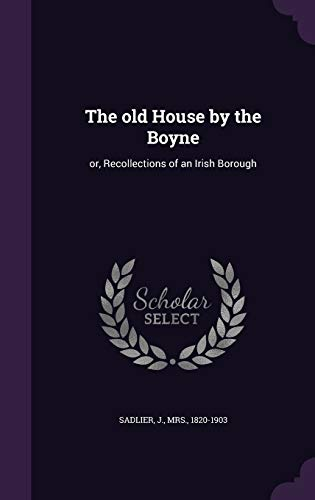 9781342055200: The old House by the Boyne: or, Recollections of an Irish Borough