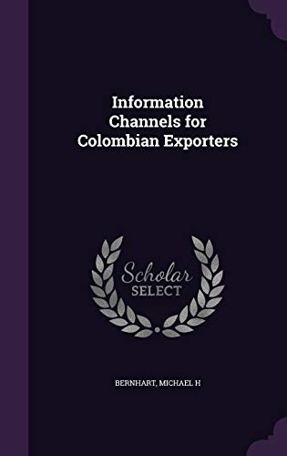 Information Channels for Colombian Exporters (Hardback): Michael H Bernhart