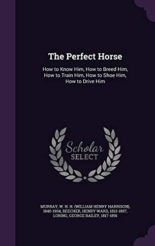 9781342072597: The Perfect Horse: How to Know Him, How to Breed Him, How to Train Him, How to Shoe Him, How to Drive Him