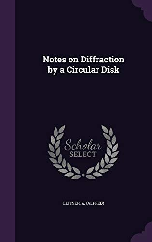 9781342093714: Notes on Diffraction by a Circular Disk