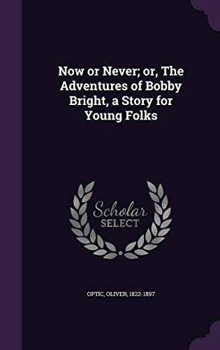 9781342095596: Now or Never; or, The Adventures of Bobby Bright, a Story for Young Folks