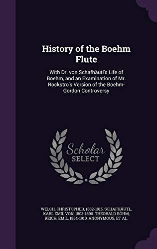 9781342097026: History of the Boehm Flute: With Dr. Von Schafhautl's Life of Boehm, and an Examination of Mr. Rockstro's Version of the Boehm-Gordon Controversy