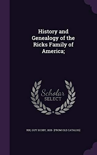 History and Genealogy of the Ricks Family: Rix, Guy Scoby