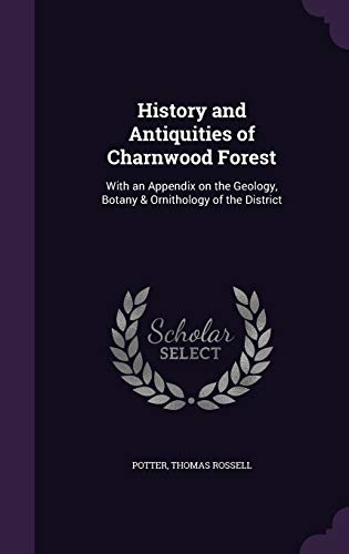 9781342100375: History and Antiquities of Charnwood Forest: With an Appendix on the Geology, Botany & Ornithology of the District