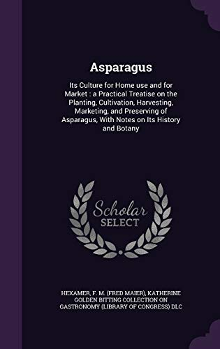 9781342101693: Asparagus: Its Culture for Home use and for Market : a Practical Treatise on the Planting, Cultivation, Harvesting, Marketing, and Preserving of Asparagus, With Notes on Its History and Botany