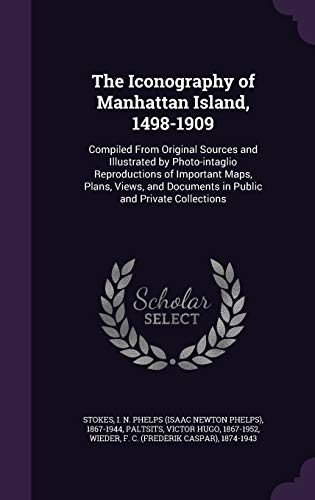 9781342102775: The Iconography of Manhattan Island, 1498-1909: Compiled From Original Sources and Illustrated by Photo-intaglio Reproductions of Important Maps, ... Documents in Public and Private Collections