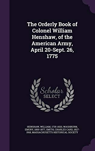 9781342113290: The Orderly Book of Colonel William Henshaw, of the American Army, April 20-Sept. 26, 1775
