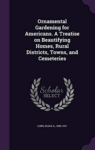 9781342114655: Ornamental Gardening for Americans. A Treatise on Beautifying Homes, Rural Districts, Towns, and Cemeteries