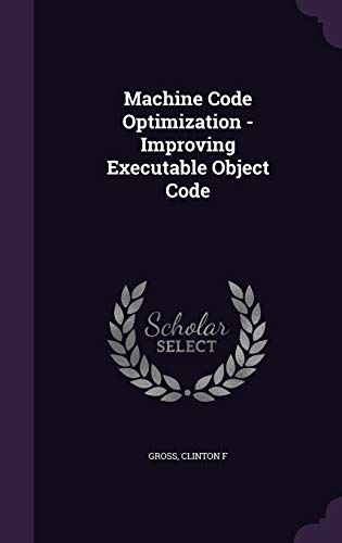 9781342121950: Machine Code Optimization - Improving Executable Object Code