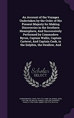 9781342135025: An Account of the Voyages Undertaken by the Order of His Present Majesty for Making Discoveries in the Southern Hemisphere, And Successively Performed ... Cook, in the Dolphin, the Swallow, And