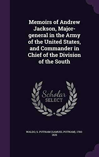 9781342137326: Memoirs of Andrew Jackson, Major-general in the Army of the United States, and Commander in Chief of the Division of the South