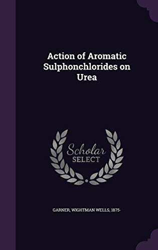9781342137555: Action of Aromatic Sulphonchlorides on Urea