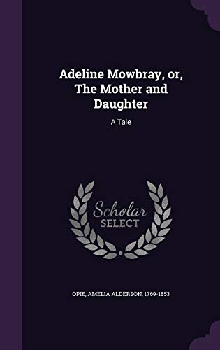 9781342143860: Adeline Mowbray, or, The Mother and Daughter: A Tale