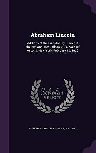 9781342152244: Abraham Lincoln: Address at the Lincoln Day Dinner of the National Republican Club, Waldorf Astoria, New York, February 12, 1920