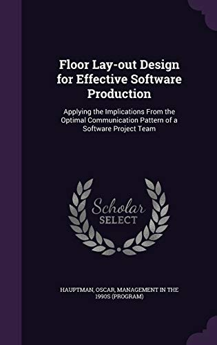 9781342160966: Floor Lay-out Design for Effective Software Production: Applying the Implications From the Optimal Communication Pattern of a Software Project Team