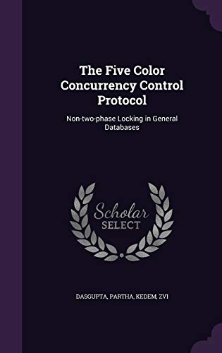 9781342161703: The Five Color Concurrency Control Protocol: Non-two-phase Locking in General Databases
