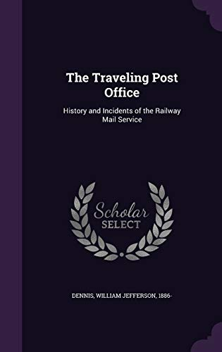 9781342170651: The Traveling Post Office: History and Incidents of the Railway Mail Service