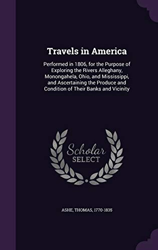 9781342173515: Travels in America: Performed in 1806, for the Purpose of Exploring the Rivers Alleghany, Monongahela, Ohio, and Mississippi, and Ascertaining the Produce and Condition of Their Banks and Vicinity