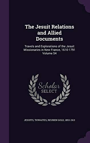 9781342179265: The Jesuit Relations and Allied Documents: Travels and Explorations of the Jesuit Missionaries in New France, 1610-1791 Volume 54