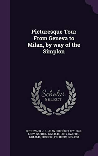 Picturesque Tour from Geneva to Milan, by: J F 1773-1850