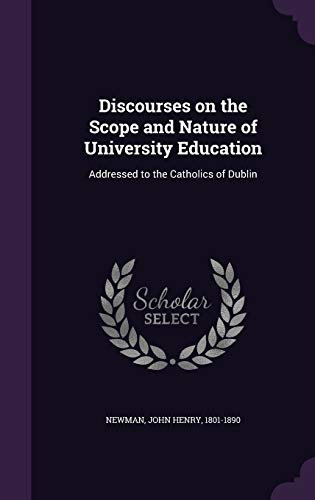 9781342199027: Discourses on the Scope and Nature of University Education: Addressed to the Catholics of Dublin