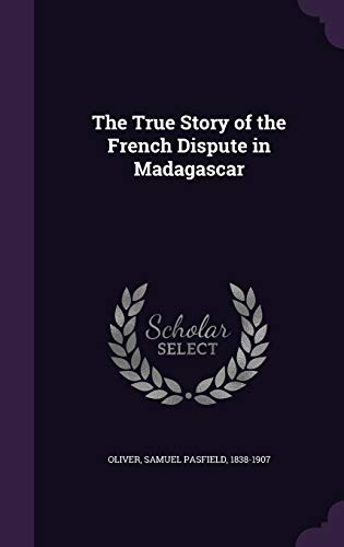 9781342223326: The True Story of the French Dispute in Madagascar