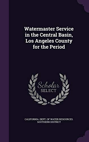 9781342230102: Watermaster Service in the Central Basin, Los Angeles County for the Period