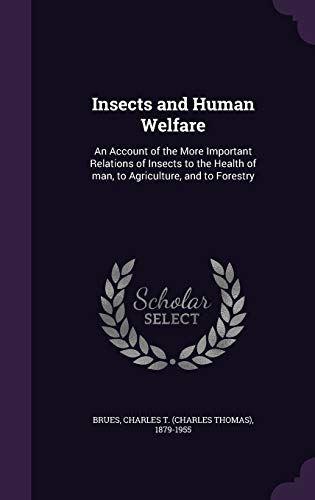9781342233158: Insects and Human Welfare: An Account of the More Important Relations of Insects to the Health of man, to Agriculture, and to Forestry