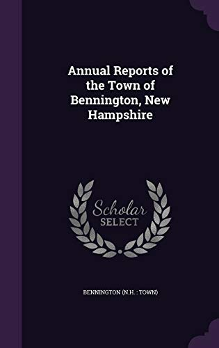 9781342254955: Annual Reports of the Town of Bennington, New Hampshire