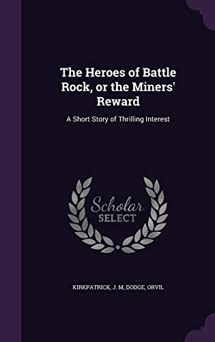 9781342260239: The Heroes of Battle Rock, or the Miners' Reward: A Short Story of Thrilling Interest