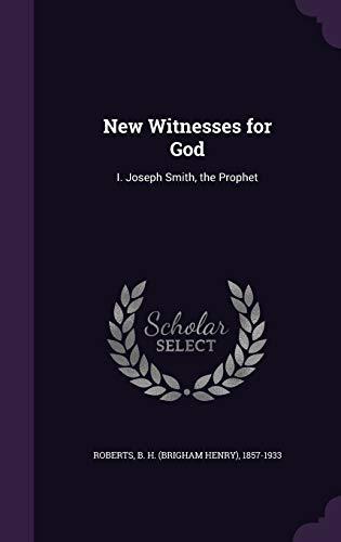 9781342263865: New Witnesses for God: I. Joseph Smith, the Prophet