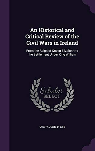 9781342270115: An Historical and Critical Review of the Civil Wars in Ireland: From the Reign of Queen Elizabeth to the Settlement Under King William