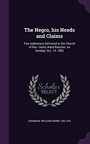 9781342277725: The Negro, his Needs and Claims: Two Addresses Delivered in the Church of Rev. Henry Ward Beecher, on Sunday, Oct. 14, 1883