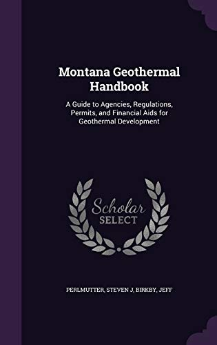 9781342284501: Montana Geothermal Handbook: A Guide to Agencies, Regulations, Permits, and Financial Aids for Geothermal Development