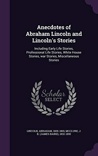 9781342286512: Anecdotes of Abraham Lincoln and Lincoln's Stories: Including Early Life Stories, Professional Life Stories, White House Stories, war Stories, Miscellaneous Stories