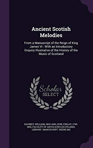 9781342287014: Ancient Scotish Melodies: From a Manuscript of the Reign of King James VI : With an Introductory Enquiry Illustrative of the History of the Music of Scotland
