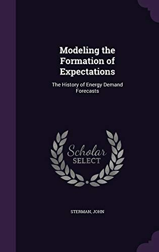 9781342299536: Modeling the Formation of Expectations: The History of Energy Demand Forecasts