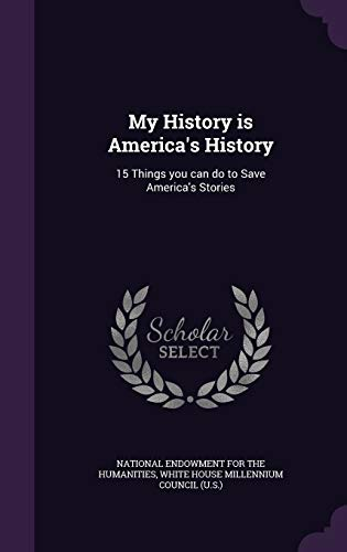 9781342309167: My History is America's History: 15 Things you can do to Save America's Stories