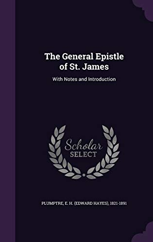 9781342360069: The General Epistle of St. James: With Notes and Introduction