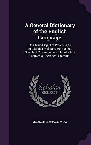 9781342362988: A General Dictionary of the English Language.: One Main Object of Which, is, to Establish a Plain and Permanent Standard Pronunciation. : To Which is Prefixed a Rhetorical Grammar