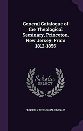 9781342365026: General Catalogue of the Theological Seminary, Princeton, New Jersey, From 1812-1856