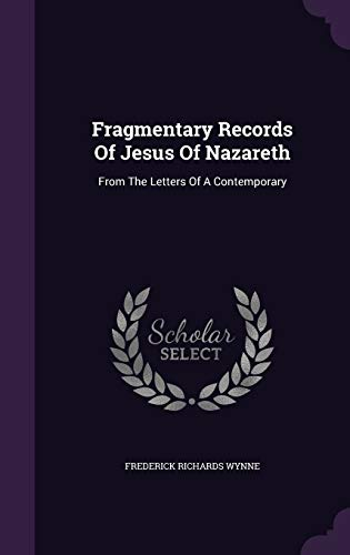 9781342377241: Fragmentary Records Of Jesus Of Nazareth: From The Letters Of A Contemporary
