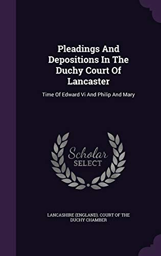 9781342377890: Pleadings And Depositions In The Duchy Court Of Lancaster: Time Of Edward Vi And Philip And Mary