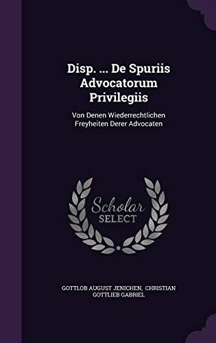 9781342378507: Disp. ... De Spuriis Advocatorum Privilegiis: Von Denen Wiederrechtlichen Freyheiten Derer Advocaten