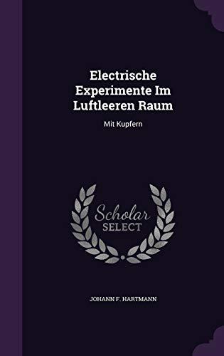 9781342384447: Electrische Experimente Im Luftleeren Raum: Mit Kupfern