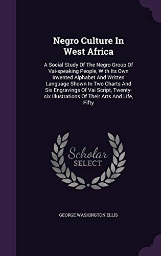 Negro Culture in West Africa: A Social: George Washington Ellis