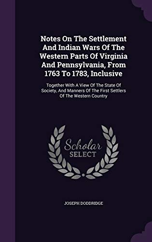9781342396556: Notes On The Settlement And Indian Wars Of The Western Parts Of Virginia And Pennsylvania, From 1763 To 1783, Inclusive: Together With A View Of The ... Of The First Settlers Of The Western Country