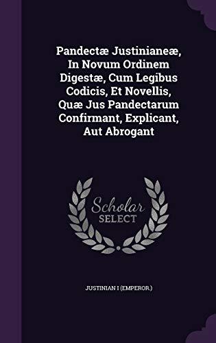 9781342396969: Pandectæ Justinianeæ, In Novum Ordinem Digestæ, Cum Legibus Codicis, Et Novellis, Quæ Jus Pandectarum Confirmant, Explicant, Aut Abrogant