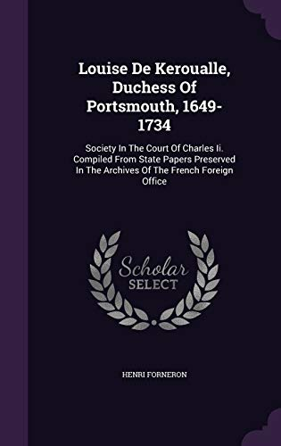 9781342403803: Louise De Keroualle, Duchess Of Portsmouth, 1649-1734: Society In The Court Of Charles Ii. Compiled From State Papers Preserved In The Archives Of The French Foreign Office